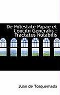 de Potestate Papae Et Concilii Generalis: Tractatus Notabilis