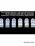 The Tinplate Industry, with Special Reference to Its Relations with the Iron and Steel Industries; A