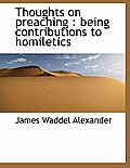 Thoughts on Preaching: Being Contributions to Homiletics
