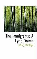 The Immigrants; A Lyric Drama