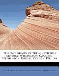 Ten Englishmen of the Nineteenth Century: Wellington, Canning, Stephenson, Russell, Cobden, Peel, Sh