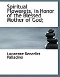 Spiritual Flowerets, in Honor of the Blessed Mother of God;