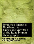 Simplified Phonetic Shorthand. an American Exposition of the Isaac Pitman Phonography