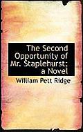 The Second Opportunity of Mr. Staplehurst; A Novel