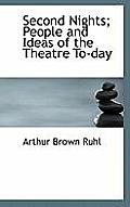 Second Nights; People and Ideas of the Theatre To-Day