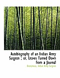 Autobiography of an Indian Army Surgeon; Or, Leaves Turned Down from a Journal