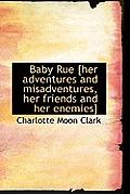 Baby Rue [Her Adventures and Misadventures, Her Friends and Her Enemies]