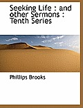 Seeking Life: And Other Sermons: Tenth Series