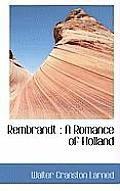 Rembrandt: A Romance of Holland