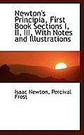 Newton's Principia, First Book Sections I, II, III, with Notes and Illustrations