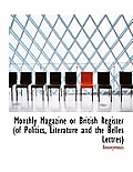 Monthly Magazine or British Register (of Politics, Literature and the Belles Lettres)