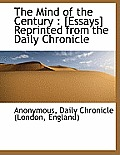 The Mind of the Century: [Essays] Reprinted from the Daily Chronicle