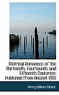 Metrical Romances of the Thirteenth, Fourteenth, and Fifteenth Centuries: Published from Ancient Mss