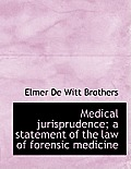 Medical Jurisprudence; A Statement of the Law of Forensic Medicine