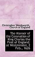The Manner of the Coronation of King Charles the First of England: At Westminster, 2 Feb., 1626