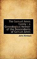 The Samuel Ames Family: A Genealogical Memoir of the Descendants of Samuel Ames