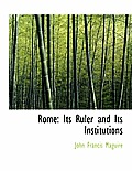 Rome: Its Ruler and Its Institutions