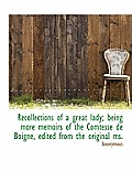 Recollections of a Great Lady; Being More Memoirs of the Comtesse de Boigne, Edited from the Origina