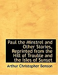 Paul the Minstrel and Other Stories, Reprinted from the Hill of Trouble and the Isles of Sunset
