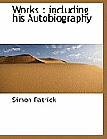 Works: Including His Autobiography