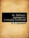 Mr. Balfour's Apologetics Critically Examined