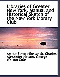 Libraries of Greater New York. Manual and Historical Sketch of the New York Library Club