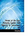 Heroes of the Hour: Mahatma Gandhi, Tilak Maharaj, Sir Subramanya Iyer