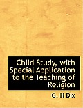 Child Study, with Special Application to the Teaching of Religion