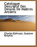 Catologue Descriptif Des Dessins de Maitres Anciens