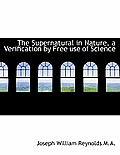 The Supernatural in Nature, a Verification by Free Use of Science