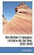 Revolution Fran Aise: Histoire de Dix ANS, 1830-1840