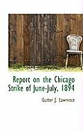 Report on the Chicago Strike of June-July, 1894
