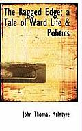 The Ragged Edge; A Tale of Ward Life & Politics