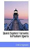 Quinti Septimi Florentis Tertulliani Opera