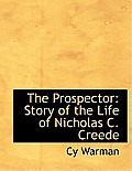 The Prospector: Story of the Life of Nicholas C. Creede