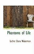 Phantoms of Life