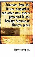 Selections from the Letters, Despatches, and Other State Papers Preserved in the Bombay Secretariat