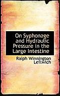 On Syphonage and Hydraulic Pressure in the Large Intestine