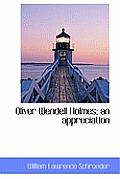 Oliver Wendell Holmes; An Appreciation