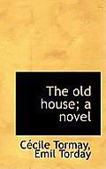 The Old House; A Novel