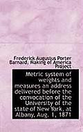 Metric System of Weights and Measures an Address Delivered Before the Convocation of the University