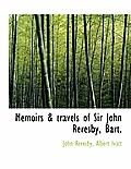 Memoirs & Travels of Sir John Reresby, Bart.