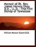 Memoir of Rt. REV. James Hervey Otey, D.D., LL.D.: The First Bishop of Tennessee