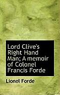 Lord Clive's Right Hand Man; A Memoir of Colonel Francis Forde