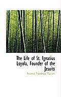 The Life of St. Ignatius Loyola, Founder of the Jesuits
