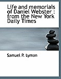 Life and Memorials of Daniel Webster: From the New York Daily Times