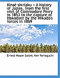 Kins Shiriaku = a History of Japan, from the First Visit of Commodore Perry in 1853 to the Capture