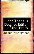 John Thadeus Delane, Editor of the Times