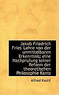 Jakob Friedrich Fries' Lehre Von Der Unmittelbaren Erkenntnis; Eine Nachprufung Seiner Reform Der Th