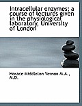 Intracellular Enzymes; A Course of Lectures Given in the Physiological Laboratory, University of Lon